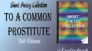 To a Common Prostitute Walt Whitman audiobook