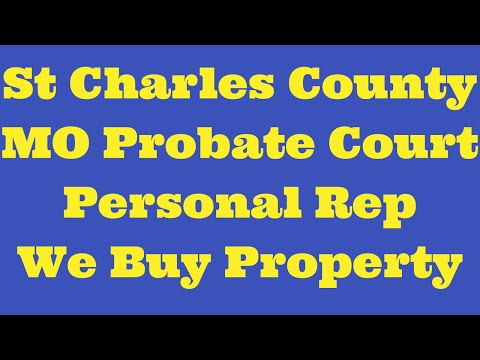 St Charles County MO Probate Court Personal Rep We Buy Property