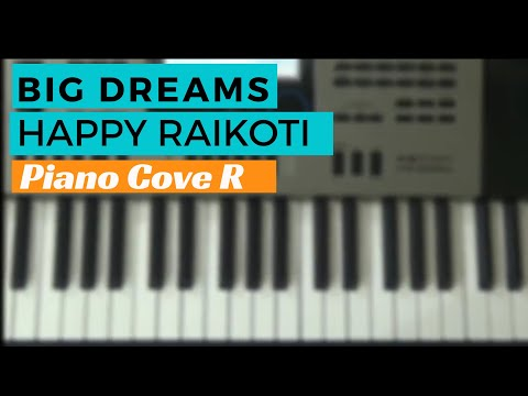 Big Dreams || Happy Raikoti || Piano Cover...