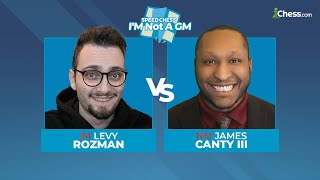 Levy Rozman vs James Canty | I'M Not A GM Speed Chess Championship