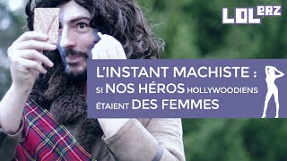 L'instant machiste : si nos héros hollywoodiens étaient des femmes