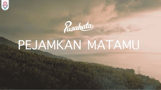 Pusakata - Pejamkan Matamu (Official Video Lyrics)