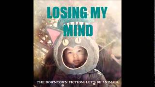 Losing My Mind - The Downtown Fiction [+FULL ALBUM DOWNLOAD]