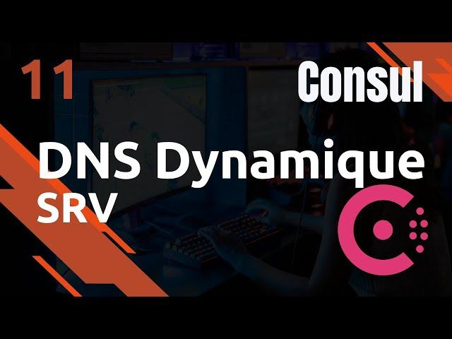 Consul -11. DNS SRV : dns dynamique