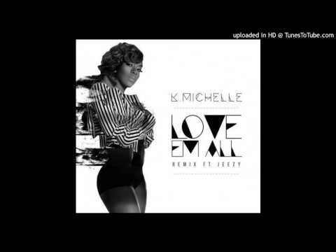 K  Michelle ft Jeezy - Love Em  All