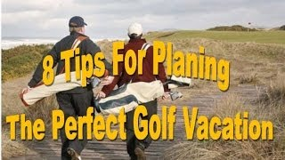 8 Tips For Planing The Perfect Golf Vacation - PerryGolf