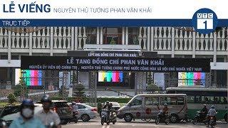 Lễ viếng nguyên Thủ tướng Phan Văn Khải | VTC1