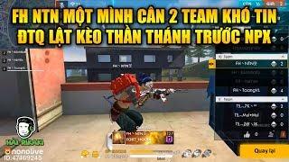 Free Fire | FH NTN Một Mình Cân 2 Team Khó Tin -  ĐTQ Lật Kèo Thần Thánh Trước NPX | Rikaki Gaming