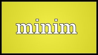 Minim Meaning