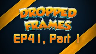 Dropped Frames - Week 41 w/ iNcontroL and Pokket (Part 1)