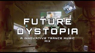 FUTURE DYSTOPIA | 1-Hour Innovative / Futuristic Trance Music Mix
