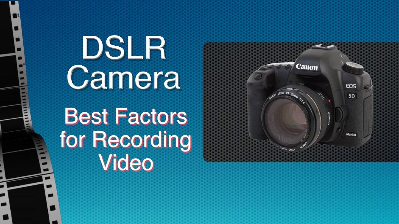 Camera Dslr Camera For Video Recording dslr camera best factors for recording video youtube video