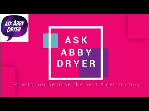 Ask Abby Dryer - How to not become the next #metoo
