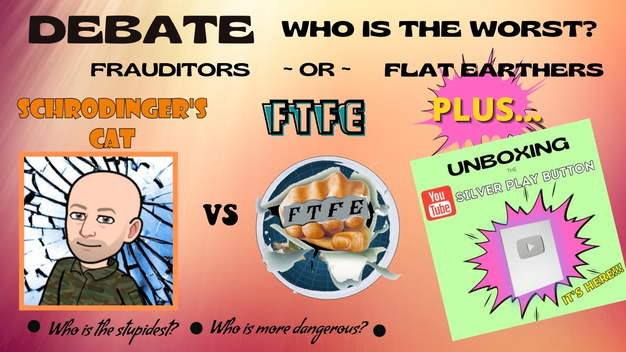 DEBATE - FRAUDITORS vs FLAT EARTHERS w/ Special Guest FTFE & UNBOXING MY SILVER PLAY BUTTON