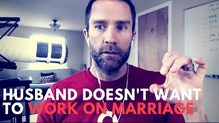What to do when your Husband Doesn't Want To Work On Marriage - Smart Couple 99
