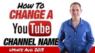 How To Change A YouTube Channel Name - Aug 2013 - YouTube