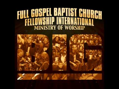 Full Gospel Baptist Church Fellowship Int'l - Ministry of Worship - BIG (Radio Edit)