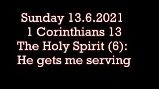 Sunday 13.6.20211 Corinthians 13The Holy Spirit (6): He gets me serving