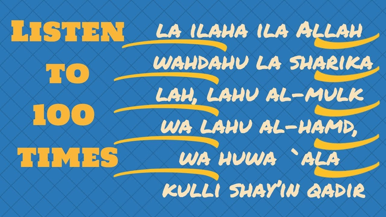 100 Times La Ilaha Illallahu Wahdahu Laa Sharikala Lahul
