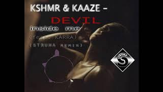 KSHMR & KAAZE   Devil Inside Me (feat  KARRA) (STRUNA ReMiX)