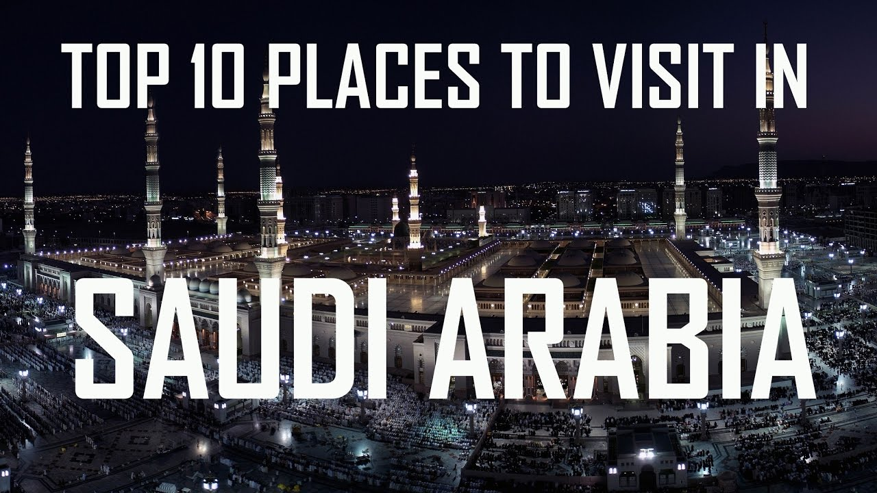 Top 10 places to visit in saudi arabia top 10 saudi for Top ten places to vacation