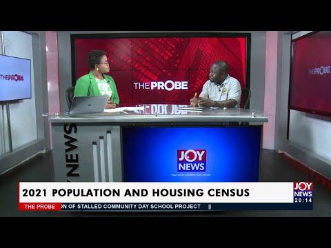 2021 Population and Housing Census - The Probe on JoyNews (21-6-21)