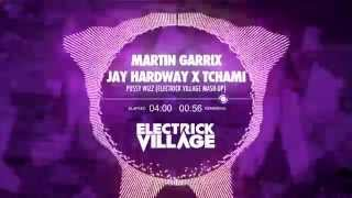 Martin Garrix ft. Jay Hardway X Tchami - Pussy Wizz (Electrick Village Mash-up)