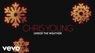 Chris Young - Under the Weather (Audio) YouTube Videos