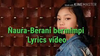 NAURA-Berani Bermimpi (Official Lyrics Video)