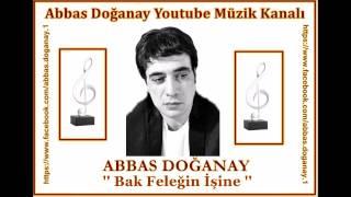 Abbas Doğanay - Bak Feleğin İşine mp3
