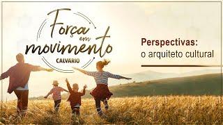 FORÇA EM MOVIMENTO - Perspectivas: o arquiteto cultural - Culto das 11hs - 24/01/2021 - 11hs