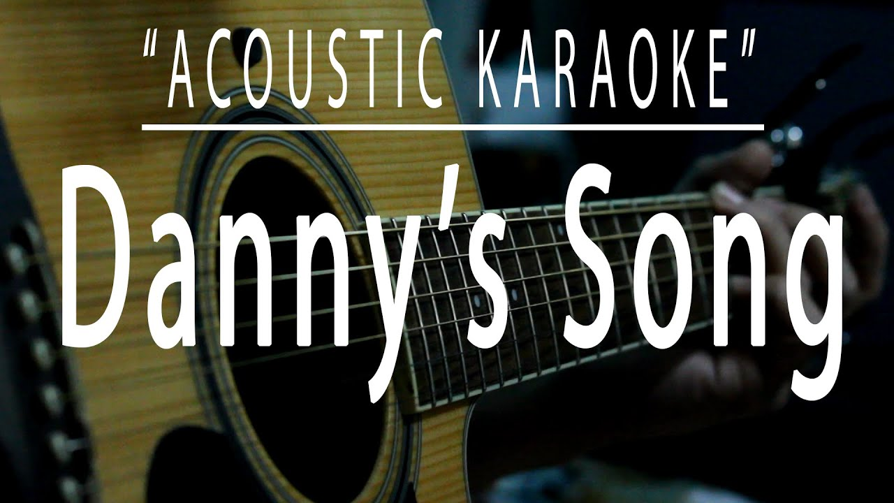Danny's song - Acoustic karaoke (Kenny Loggins)
