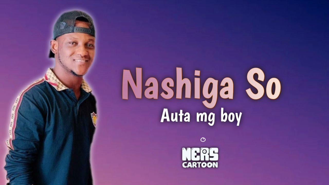 Download Nashiga so - Auta mg boy 2021 (Lyrics video) by Nerscartoon