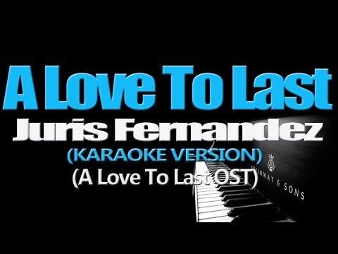 A LOVE TO LAST - Juris Fernandez (KARAOKE VERSION) (A Love To Last OST)