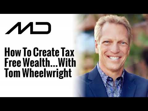 How To Create Tax Free Wealth...With Tom Wheelwright Mp3