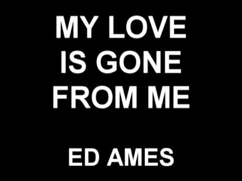 My Love Is Gone From Me - Ed Ames