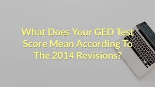 What Does Your GED Test Score Mean According To The 2014 Revisions?