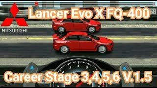Drag Racing:tune car Lancer Evo X FQ-400 for 4 Career Stage(Level 3,4,5,6) V.1.5