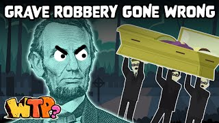 The Plot to Rob Abe Lincoln's Grave   WHAT THE PAST?
