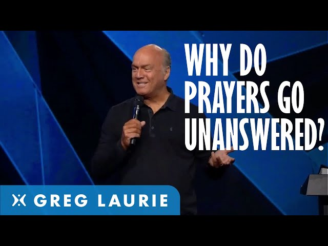 Why Our Prayers Are Not Answered (With Greg Laurie)