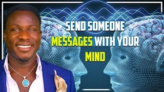 How to Send Someone  Mental Telepathic Messages