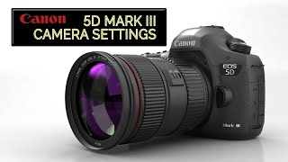 Canon EOS 5D Mark III Camera Settings - The Basic Filmmaker Ep 72