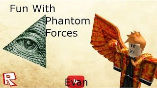 EvanTube - Fun With Phantom Forces | Roblox