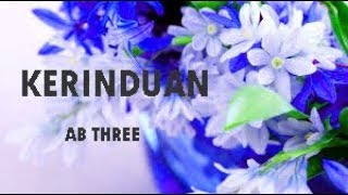AB THREE - KERINDUAN (LIRIK VIDEO)