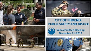 PHX Public Safety and Justice Subcommittee Meeting, December 11, 2019