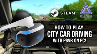 PSVR CITY CAR DRIVING ON PC // Playstation VR, Trinus VR and SteamVR Gameplay