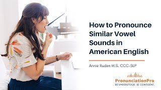 How To Pronounce Similar Vowel Sounds In American English - For Spanish Speakers