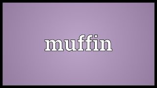 Muffin Meaning