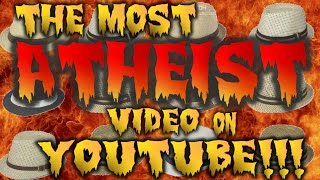 THE MOST ATHEIST VIDEO ON YOUTUBE!!!
