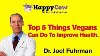 5 Things Vegans Can Do For Optimal Health - Dr. Joel Fuhrman